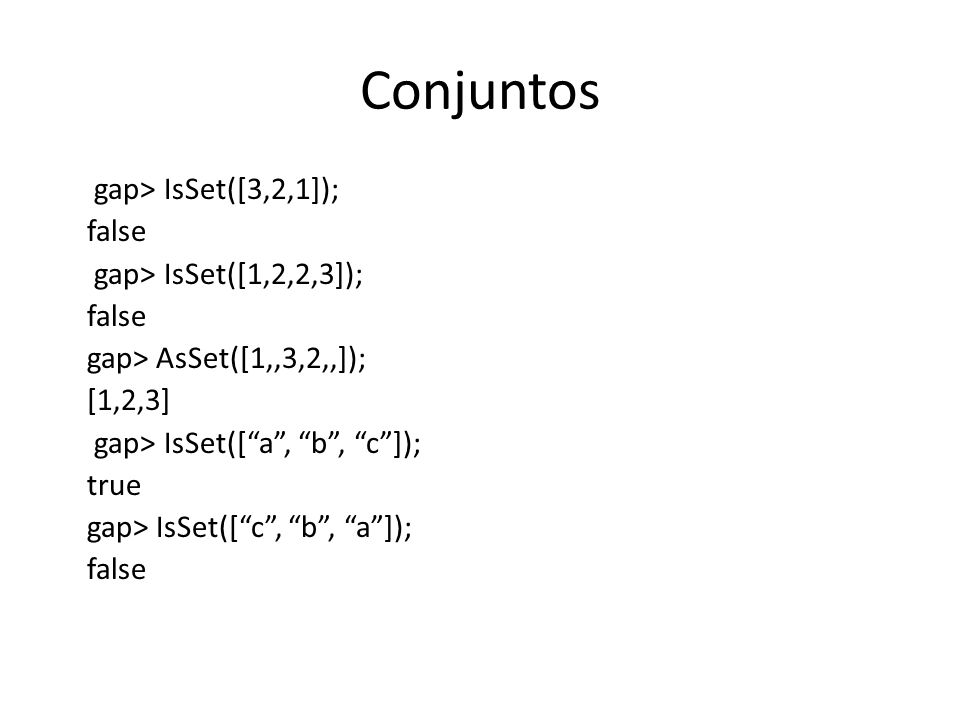 Conjuntos gap> IsSet([3,2,1]); false gap> IsSet([1,2,2,3]);
